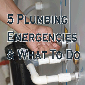 5 Plumbing Emergencies & What To Do