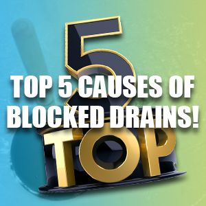 Countdown Of The Top 5 Causes Of Blocked Drains