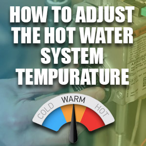 How to Adjust the Temperature of a Hot Water System