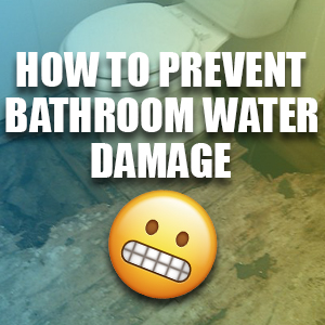 How To Prevent Bathroom Water Damage