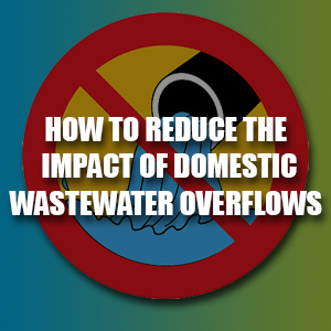 How To Reduce The Impact Of Domestic Wastewater Overflows
