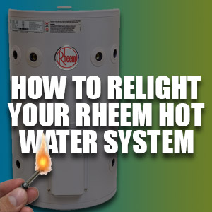 How to Relight Your Rheem Hot Water System