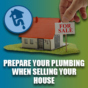Prepare Your Plumbing When Selling Your House