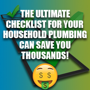 This Ultimate Checklist for Your Household Plumbing Can Save You Thousands