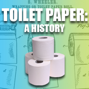 Toilet Paper: A History