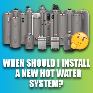 When Should I Install A New Hot Water System?