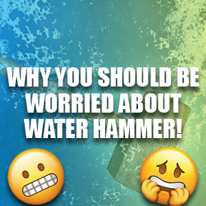 Why You Should Be Worried About Water Hammer