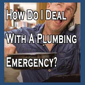 How Do I Deal With A Plumbing Emergency?