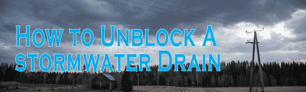 How to Unblock A Stormwater Drain - DIY Tips
