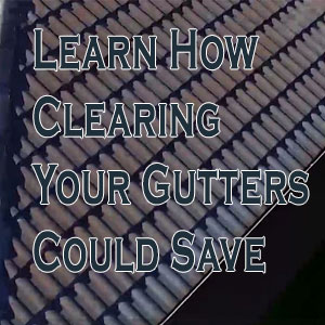 Learn How Clearing Your Gutters Could Save You Thousands!