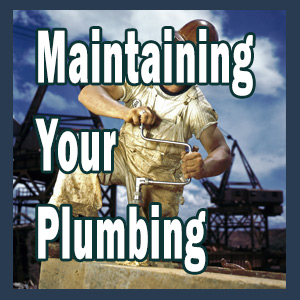 How Maintaining Your Plumbing Keeps You In Control