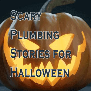 Scary Plumbing Stories for Halloween