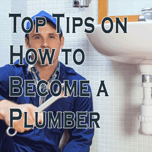 Top Tips On How To Become A Plumber